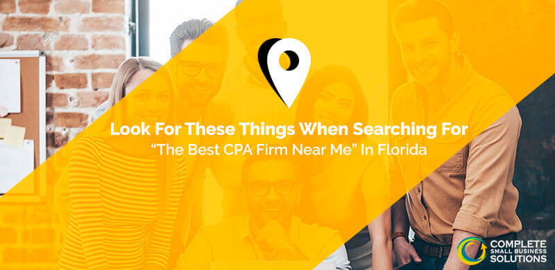 "Look For These Things When Searching For ""The Best CPA Firm Near Me"" In Florida"