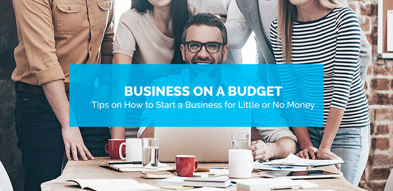 Business on a Budget: How to Start a Business With Little or No Money