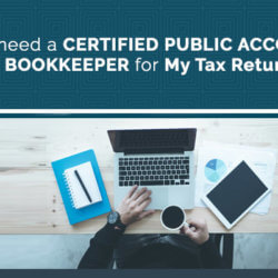 Why do I need a Certified Public Accountant Or Bookkeeper for My Tax Return?