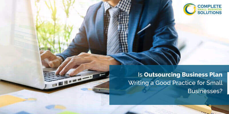 Outsourcing Business Plan Writing a Good Practice for Small Businesses