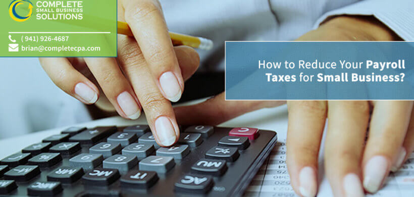 How to Reduce Your Payroll Taxes for Small Business?