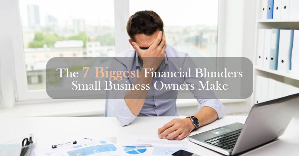 Biggest Financial Blunders Small Business Owners Make