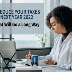 5 Ways to Reduce Your Taxes for the Next Year 2022 – Small Tips that Will Go a Long Way